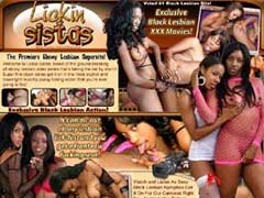 Welcome To Lickin Sistas, Home Of The Ground-breaking All Ebony Lesbian Video Series That`s Taking The Net By Storm! Super Fine Black Sistas Get In On The Most Explicit And Downright Raunchy Pussy Licking Action That You`re Ever Going To Find! Exclusive Black Lesbian XXX Movies!